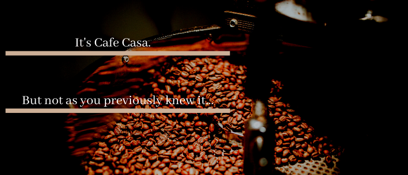 A whole new journey for the Cafe Casa brand.